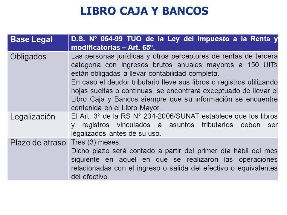 LIBRO CAJA Y BANCOS Base Legal D.S. N° 054-99 TUO de la Ley del Impuesto a la Renta y modificatorias – Art. 65°. Obligados Las personas jurídicas y ot