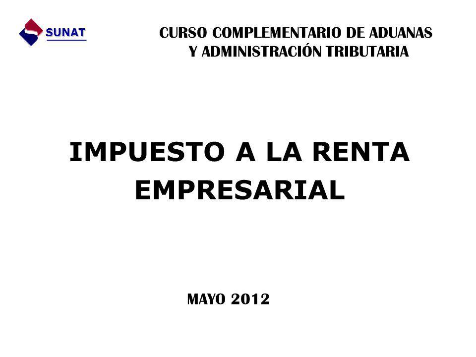 IMPUESTO A LA RENTA EMPRESARIAL SUNAT CURSO COMPLEMENTARIO DE ADUANAS Y ADMINISTRACIÓN TRIBUTARIA MAYO 2012