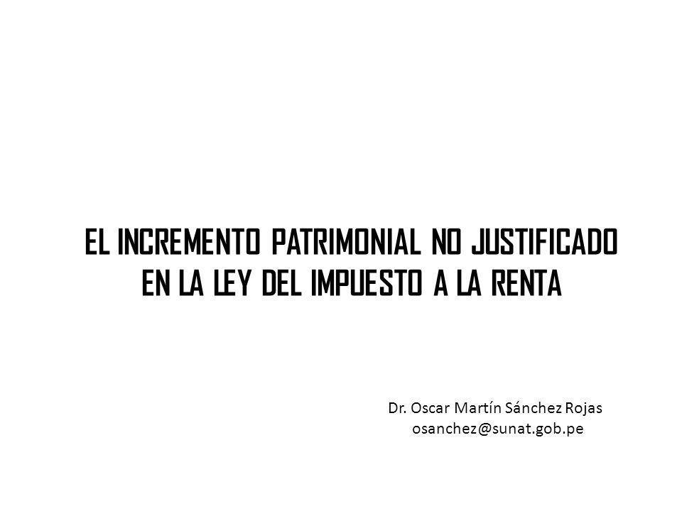 EL INCREMENTO PATRIMONIAL NO JUSTIFICADO EN LA LEY DEL IMPUESTO A LA RENTA Dr.