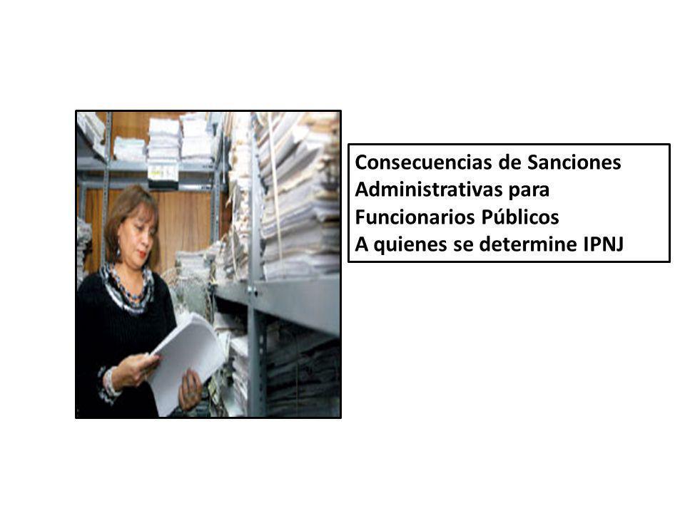 Consecuencias de Sanciones Administrativas para Funcionarios Públicos A quienes se determine IPNJ