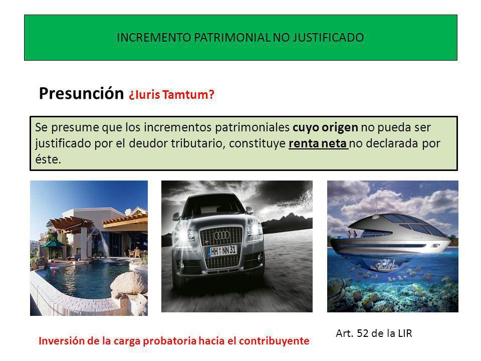 INCREMENTO PATRIMONIAL NO JUSTIFICADO Presunción ¿Iuris Tamtum.