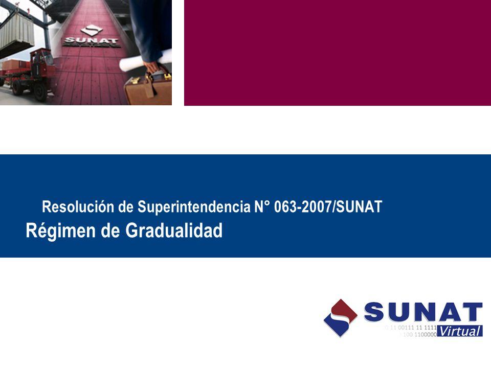 Régimen de Gradualidad Resolución de Superintendencia N° 063-2007/SUNAT