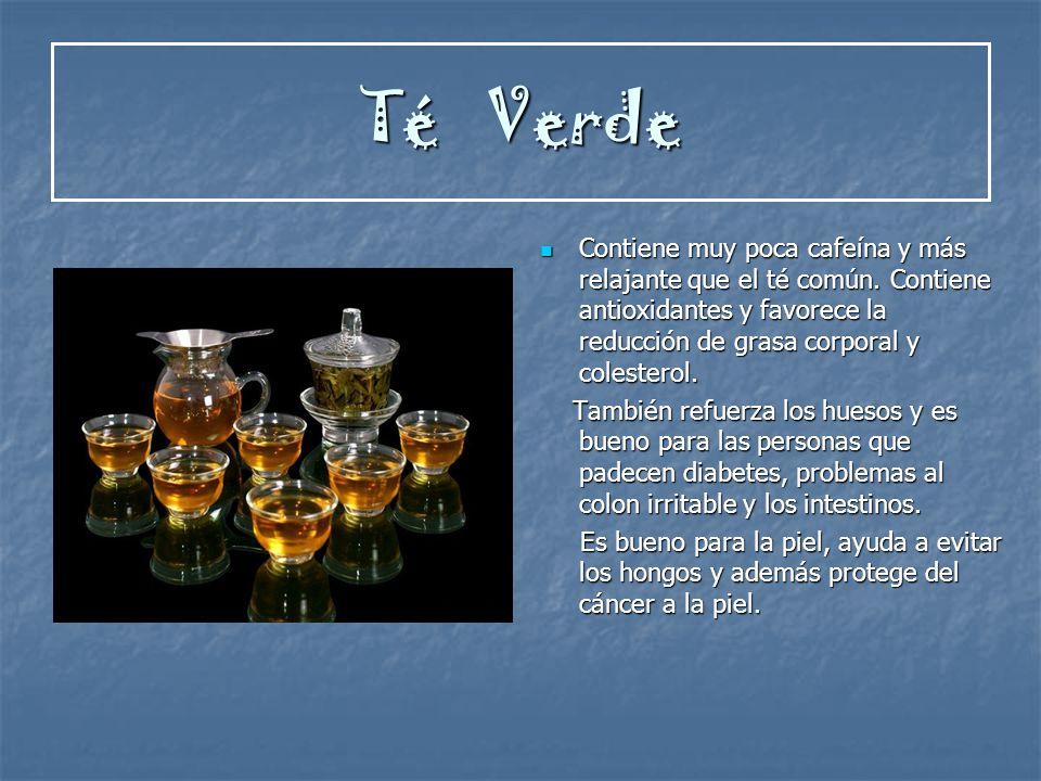 Té Verde Contiene muy poca cafeína y más relajante que el té común. Contiene antioxidantes y favorece la reducción de grasa corporal y colesterol. Con