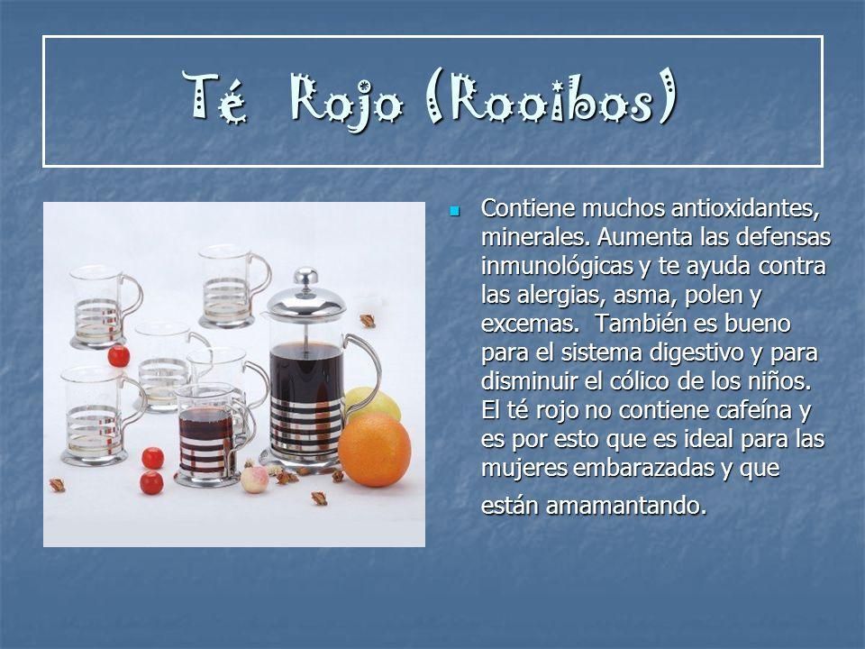 Té Rojo (Rooibos) Contiene muchos antioxidantes, minerales. Aumenta las defensas inmunológicas y te ayuda contra las alergias, asma, polen y excemas.