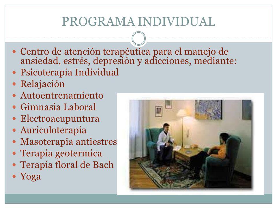 PROGRAMA INDIVIDUAL Centro de atención terapéutica para el manejo de ansiedad, estrés, depresión y adicciones, mediante: Psicoterapia Individual Relaj