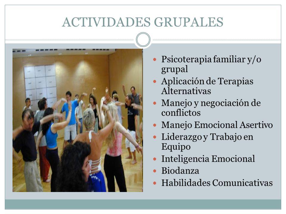 ACTIVIDADES GRUPALES Psicoterapia familiar y/o grupal Aplicación de Terapias Alternativas Manejo y negociación de conflictos Manejo Emocional Asertivo