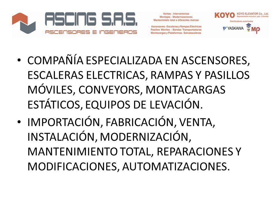 COMPAÑÍA ESPECIALIZADA EN ASCENSORES, ESCALERAS ELECTRICAS, RAMPAS Y PASILLOS MÓVILES, CONVEYORS, MONTACARGAS ESTÁTICOS, EQUIPOS DE LEVACIÓN.