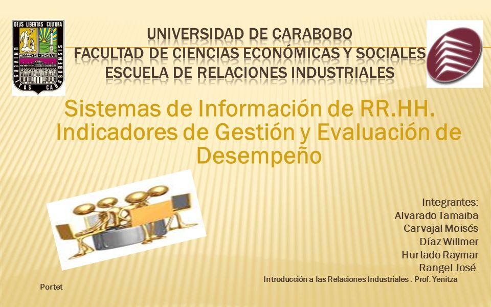 Sistemas de Información de RR.HH. Indicadores de Gestión y Evaluación de Desempeño Integrantes: Alvarado Tamaiba Carvajal Moisés Díaz Willmer Hurtado