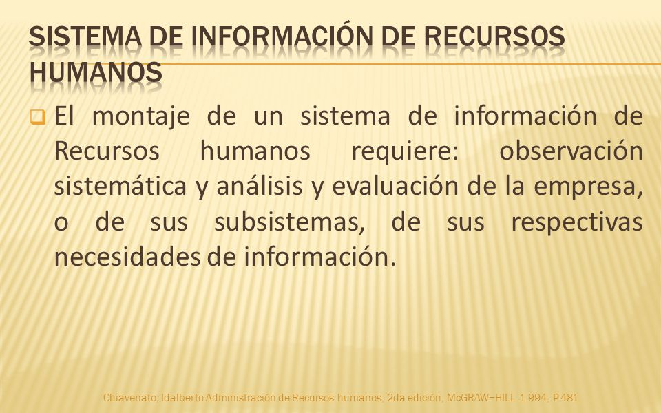 El montaje de un sistema de información de Recursos humanos requiere: observación sistemática y análisis y evaluación de la empresa, o de sus subsiste
