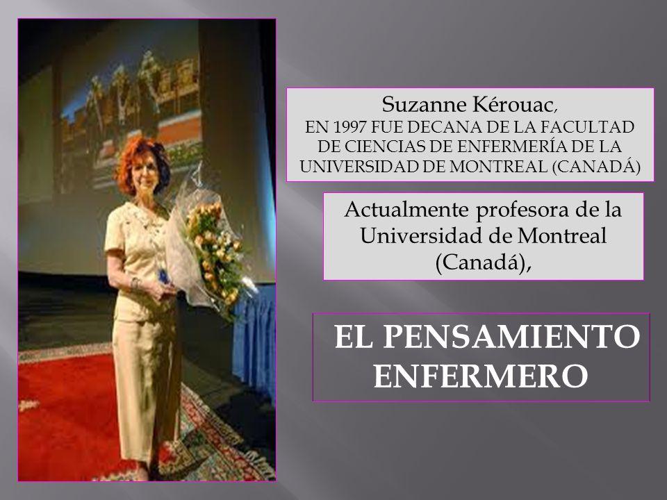 Actualmente profesora de la Universidad de Montreal (Canadá), EL PENSAMIENTO ENFERMERO Suzanne Kérouac, EN 1997 FUE DECANA DE LA FACULTAD DE CIENCIAS