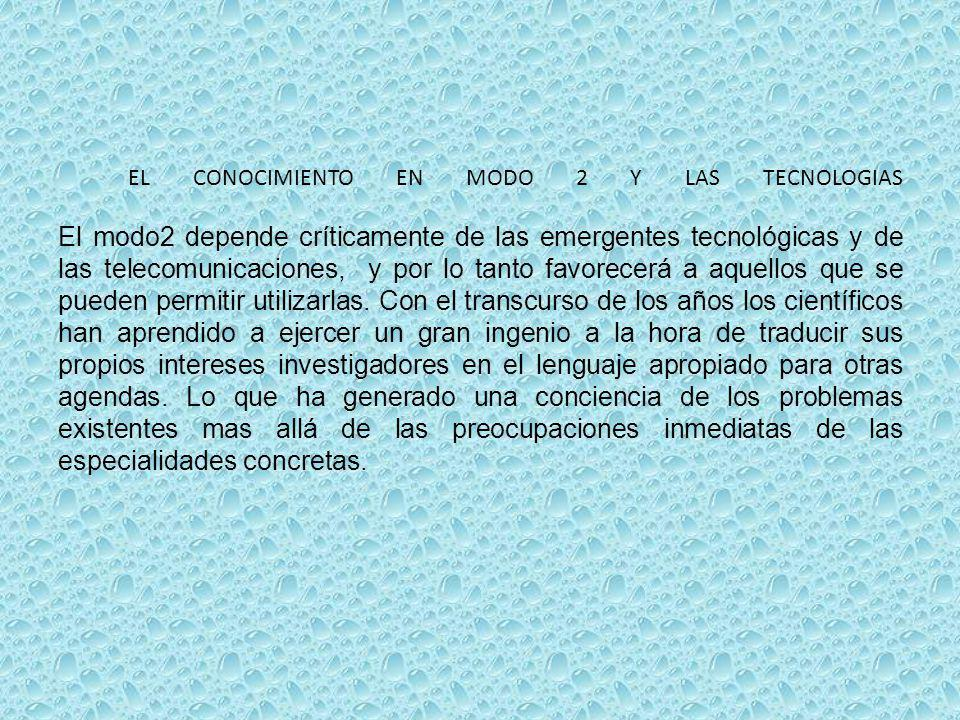 EL CONOCIMIENTO EN MODO 2 Y LAS TECNOLOGIAS El modo2 depende críticamente de las emergentes tecnológicas y de las telecomunicaciones, y por lo tanto f