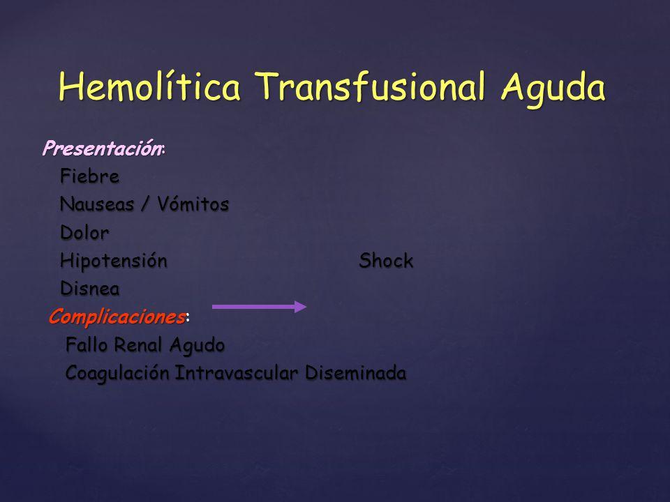 Presentación: Fiebre Fiebre Nauseas / Vómitos Nauseas / Vómitos Dolor Dolor Hipotensión Shock Hipotensión Shock Disnea Disnea Complicaciones: Complica