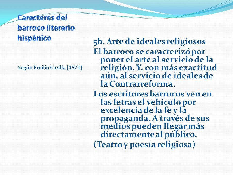 Según Emilio Carilla (1971) 5b. Arte de ideales religiosos El barroco se caracterizó por poner el arte al servicio de la religión. Y, con más exactitu