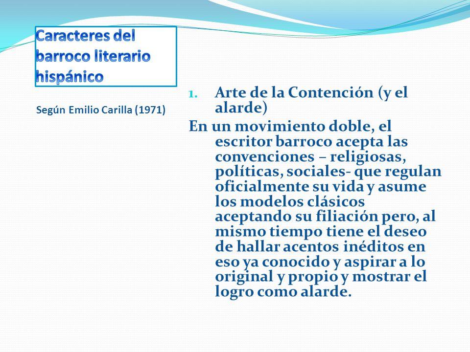 1. Arte de la Contención (y el alarde) En un movimiento doble, el escritor barroco acepta las convenciones – religiosas, políticas, sociales- que regu