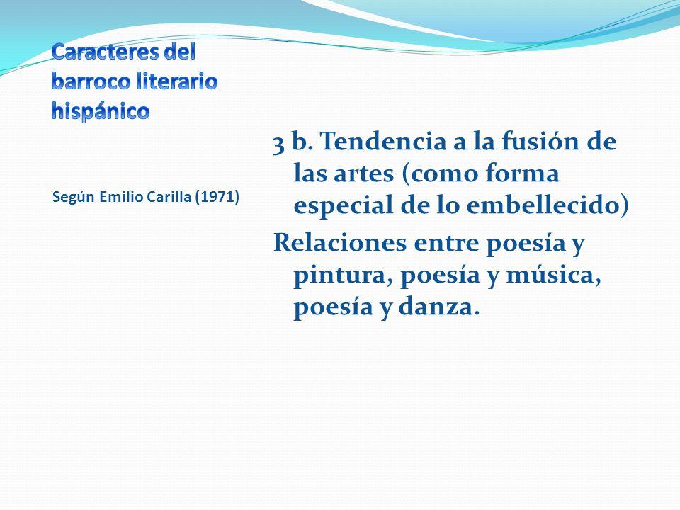 Según Emilio Carilla (1971) 3 b. Tendencia a la fusión de las artes (como forma especial de lo embellecido) Relaciones entre poesía y pintura, poesía