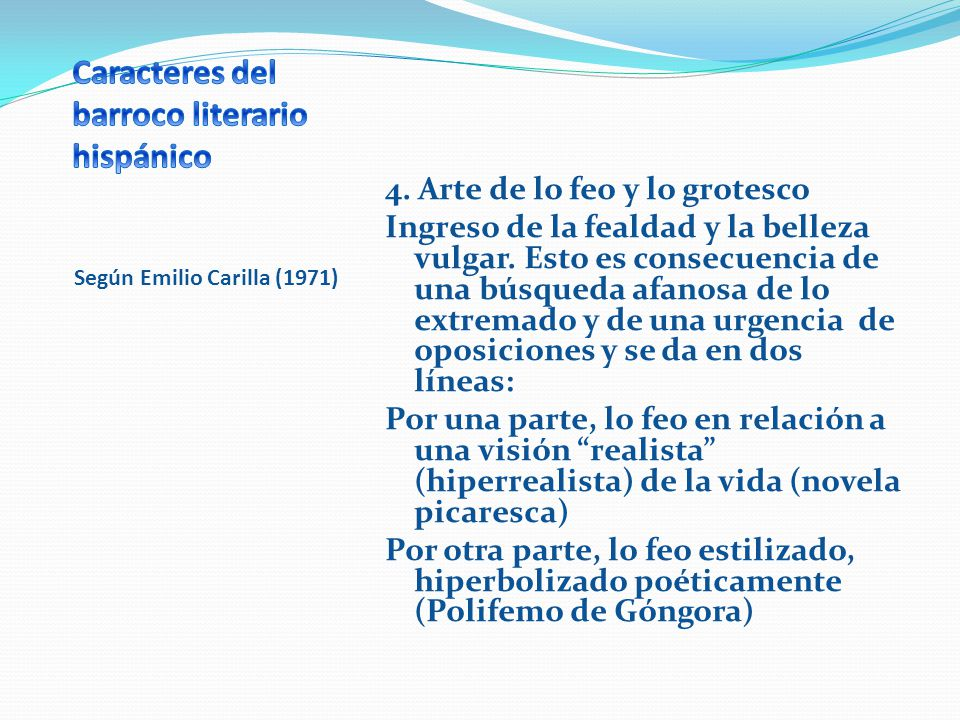Según Emilio Carilla (1971) 4. Arte de lo feo y lo grotesco Ingreso de la fealdad y la belleza vulgar. Esto es consecuencia de una búsqueda afanosa de