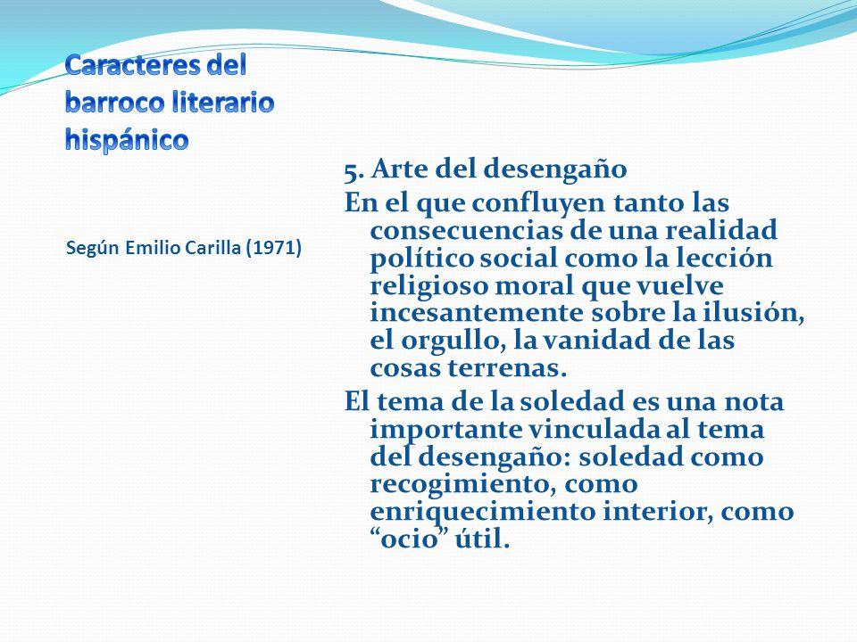 Según Emilio Carilla (1971) 5. Arte del desengaño En el que confluyen tanto las consecuencias de una realidad político social como la lección religios