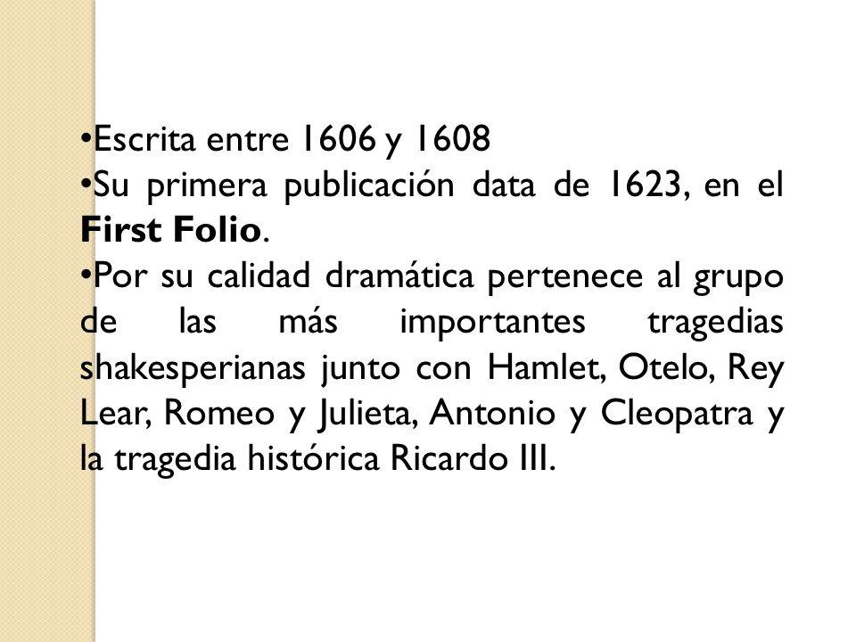 Escrita entre 1606 y 1608 Su primera publicación data de 1623, en el First Folio. Por su calidad dramática pertenece al grupo de las más importantes t