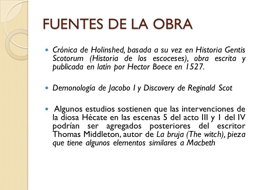 FUENTES DE LA OBRA Crónica de Holinshed, basada a su vez en Historia Gentis Scotorum (Historia de los escoceses), obra escrita y publicada en latín po