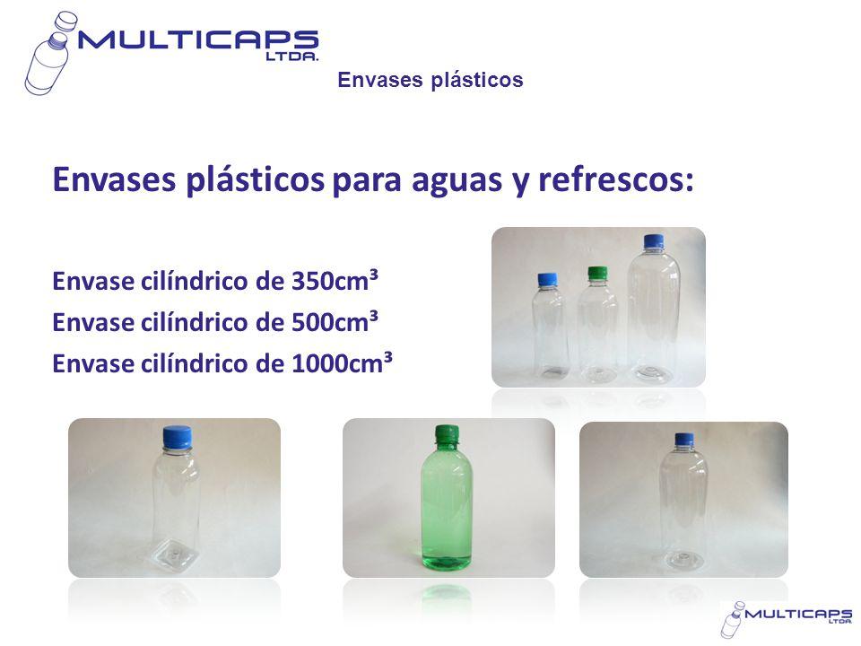Envases plásticos Envases plásticos para aguas y refrescos: Envase cilíndrico de 350cm³ Envase cilíndrico de 500cm³ Envase cilíndrico de 1000cm³