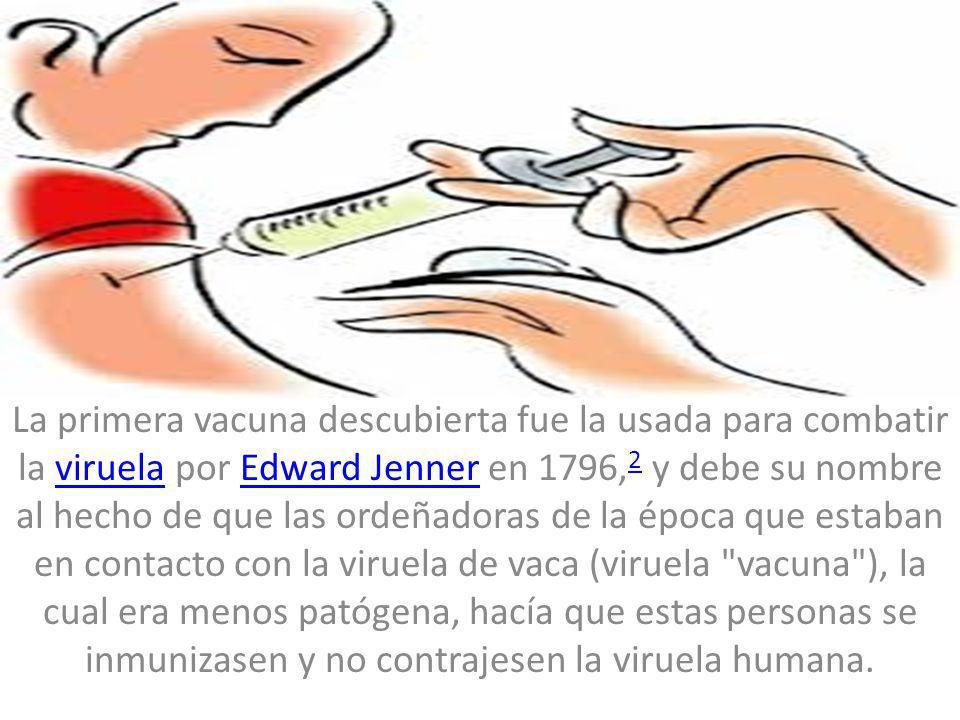 La primera vacuna descubierta fue la usada para combatir la viruela por Edward Jenner en 1796, 2 y debe su nombre al hecho de que las ordeñadoras de l