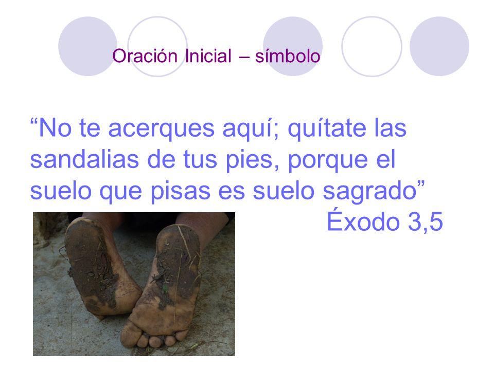 No te acerques aquí; quítate las sandalias de tus pies, porque el suelo que pisas es suelo sagrado Éxodo 3,5 Oración Inicial – símbolo