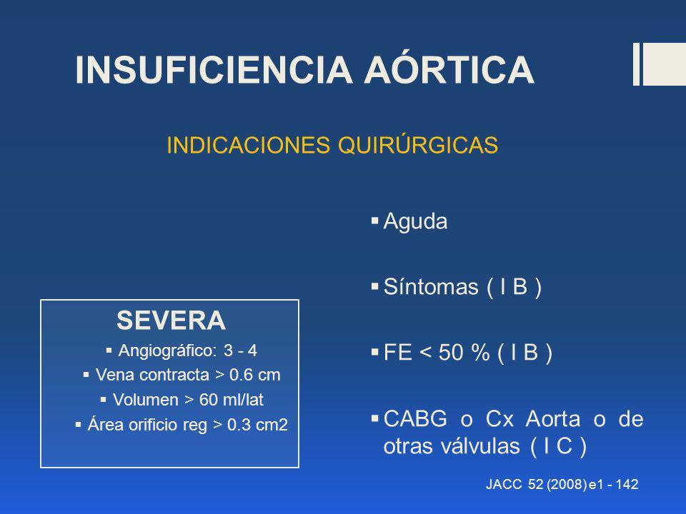 INDICACIONES QUIRÚRGICAS SEVERA Angiográfico: 3 - 4 Vena contracta > 0.6 cm Volumen > 60 ml/lat Área orificio reg > 0.3 cm2 Aguda Síntomas ( I B ) FE