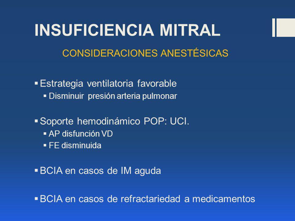 INSUFICIENCIA MITRAL Estrategia ventilatoria favorable Disminuir presión arteria pulmonar Soporte hemodinámico POP: UCI. AP disfunción VD FE disminuid