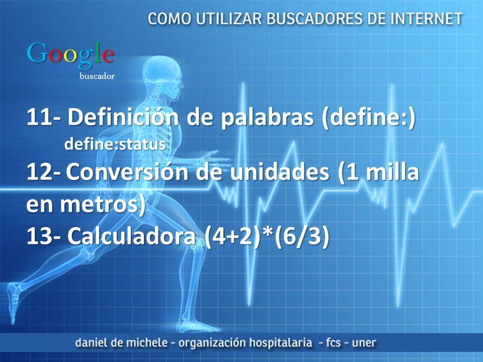 Google buscador 11- Definición de palabras (define:) define:status define:status 12- Conversión de unidades (1 milla en metros) 13- Calculadora (4+2)*