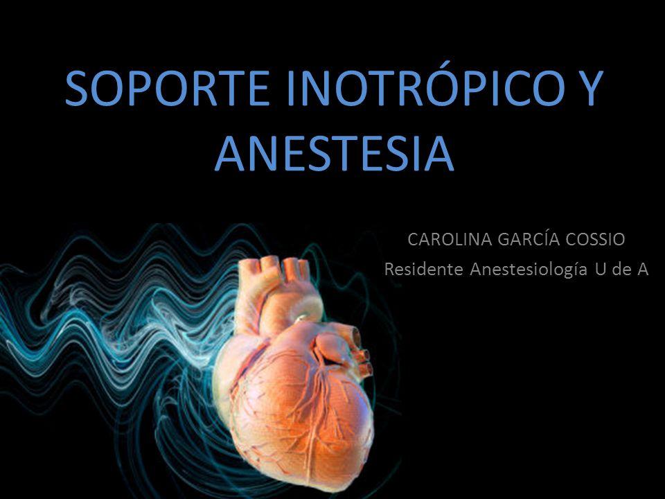 SOPORTE INOTRÓPICO Y ANESTESIA CAROLINA GARCÍA COSSIO Residente Anestesiología U de A
