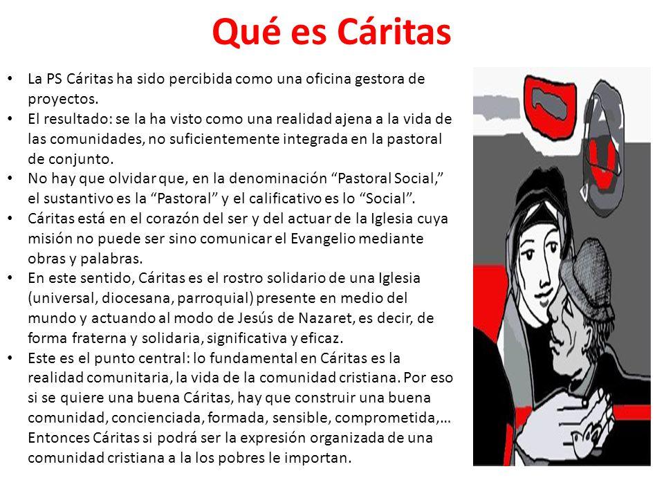 Qué es Cáritas La PS Cáritas ha sido percibida como una oficina gestora de proyectos. El resultado: se la ha visto como una realidad ajena a la vida d