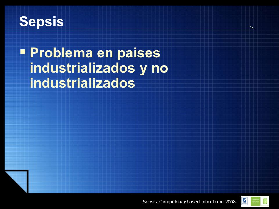 LOGO Sepsis. Competency based critical care 2008 Sepsis Problema en paises industrializados y no industrializados