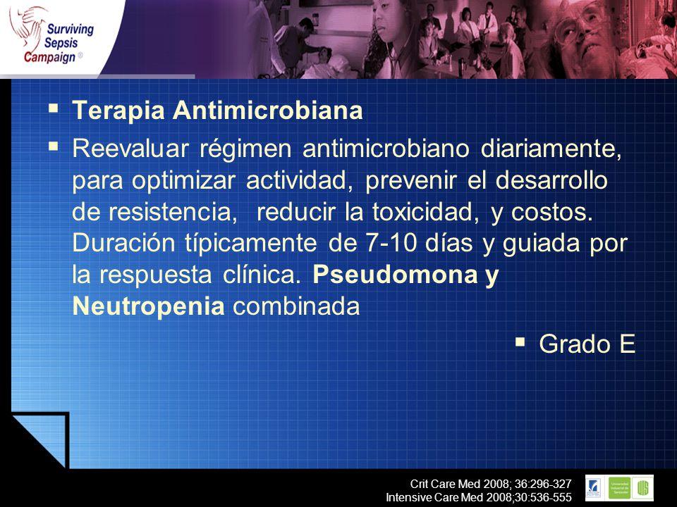 LOGO Crit Care Med 2008; 36:296-327 Intensive Care Med 2008;30:536-555 Terapia Antimicrobiana Reevaluar régimen antimicrobiano diariamente, para optim