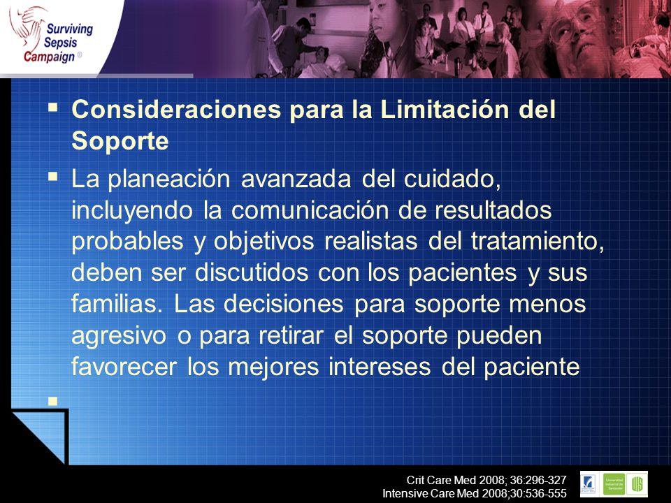LOGO Crit Care Med 2008; 36:296-327 Intensive Care Med 2008;30:536-555 Consideraciones para la Limitación del Soporte La planeación avanzada del cuida