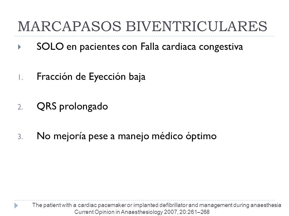 MARCAPASOS BIVENTRICULARES SOLO en pacientes con Falla cardiaca congestiva 1. Fracción de Eyección baja 2. QRS prolongado 3. No mejoría pese a manejo