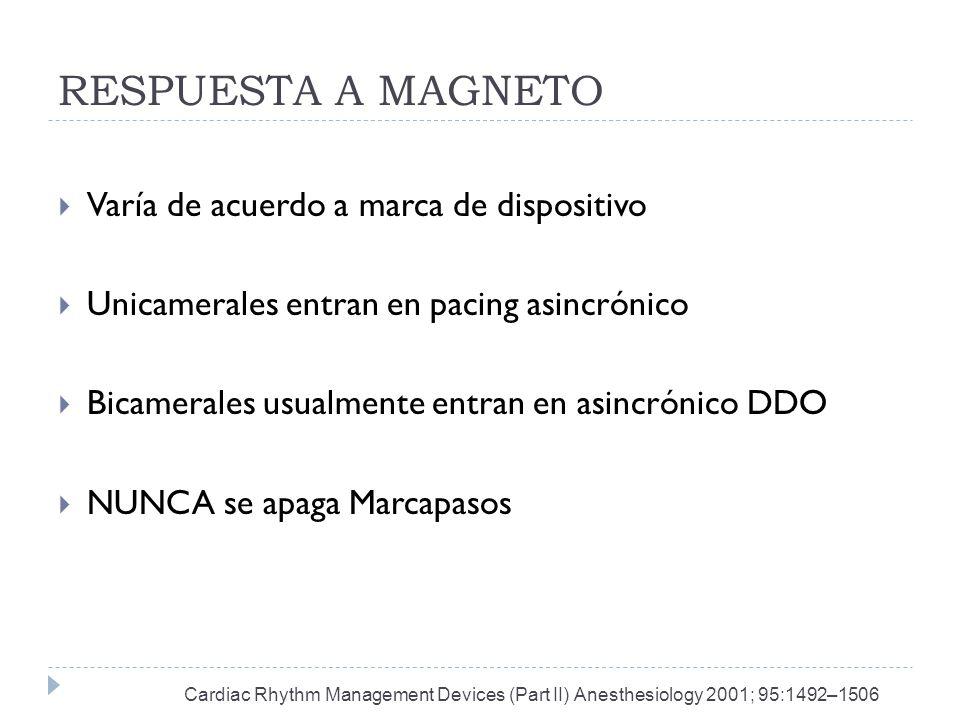 RESPUESTA A MAGNETO Varía de acuerdo a marca de dispositivo Unicamerales entran en pacing asincrónico Bicamerales usualmente entran en asincrónico DDO