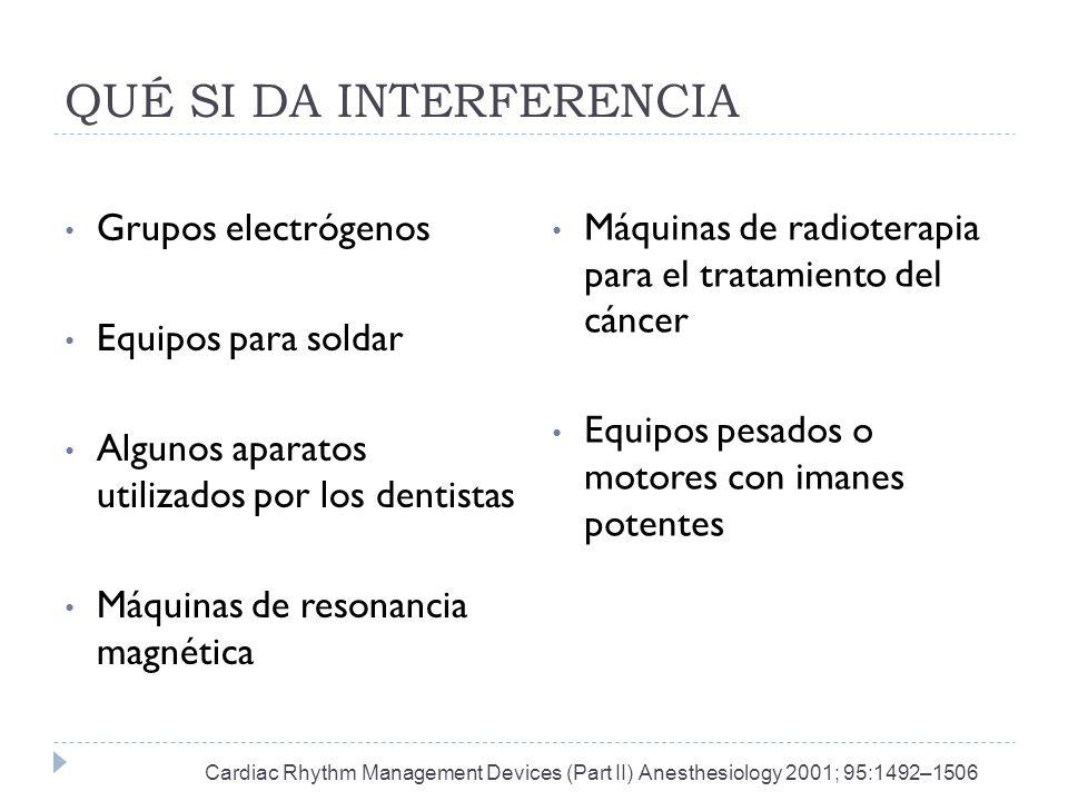 QUÉ SI DA INTERFERENCIA Grupos electrógenos Equipos para soldar Algunos aparatos utilizados por los dentistas Máquinas de resonancia magnética Máquina