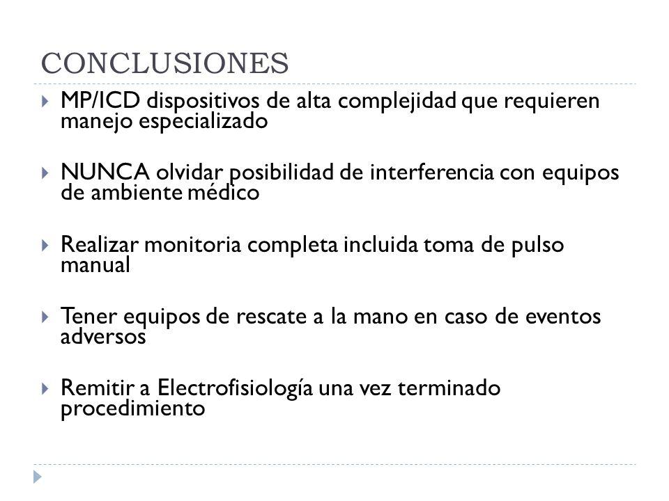 CONCLUSIONES MP/ICD dispositivos de alta complejidad que requieren manejo especializado NUNCA olvidar posibilidad de interferencia con equipos de ambi