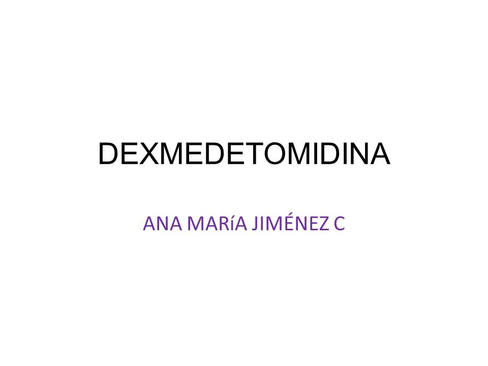 DEXMEDETOMIDINA ANA MARíA JIMÉNEZ C