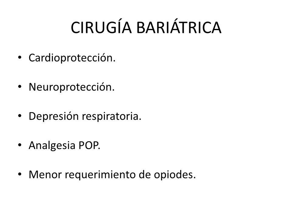 CIRUGÍA BARIÁTRICA Cardioprotección. Neuroprotección. Depresión respiratoria. Analgesia POP. Menor requerimiento de opiodes.