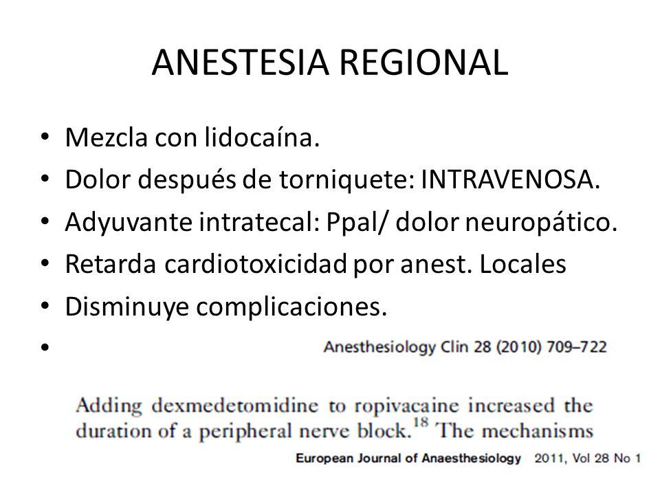 ANESTESIA REGIONAL Mezcla con lidocaína. Dolor después de torniquete: INTRAVENOSA. Adyuvante intratecal: Ppal/ dolor neuropático. Retarda cardiotoxici