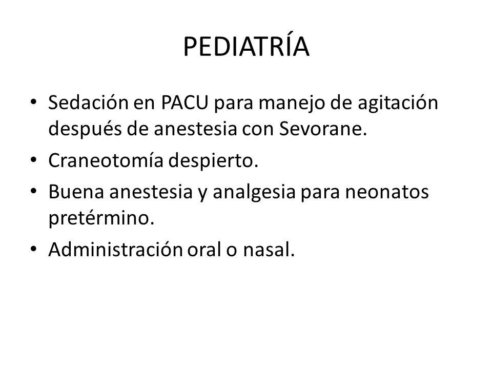 PEDIATRÍA Sedación en PACU para manejo de agitación después de anestesia con Sevorane. Craneotomía despierto. Buena anestesia y analgesia para neonato