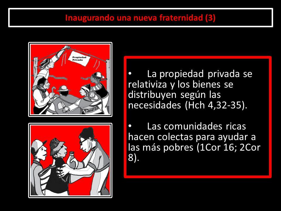 Inaugurando una nueva fraternidad (3) La propiedad privada se relativiza y los bienes se distribuyen según las necesidades (Hch 4,32-35). Las comunida