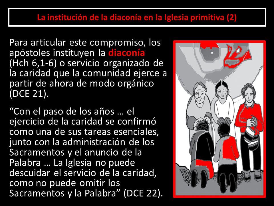 La institución de la diaconía en la Iglesia primitiva (2) Para articular este compromiso, los apóstoles instituyen la diaconía (Hch 6,1-6) o servicio