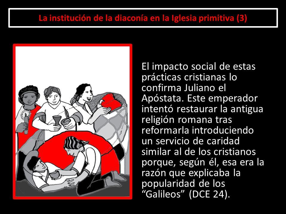 La institución de la diaconía en la Iglesia primitiva (3) El impacto social de estas prácticas cristianas lo confirma Juliano el Apóstata. Este empera