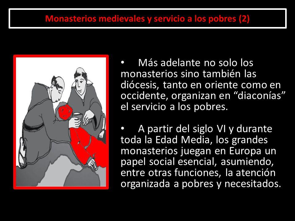 Monasterios medievales y servicio a los pobres (2) Más adelante no solo los monasterios sino también las diócesis, tanto en oriente como en occidente,
