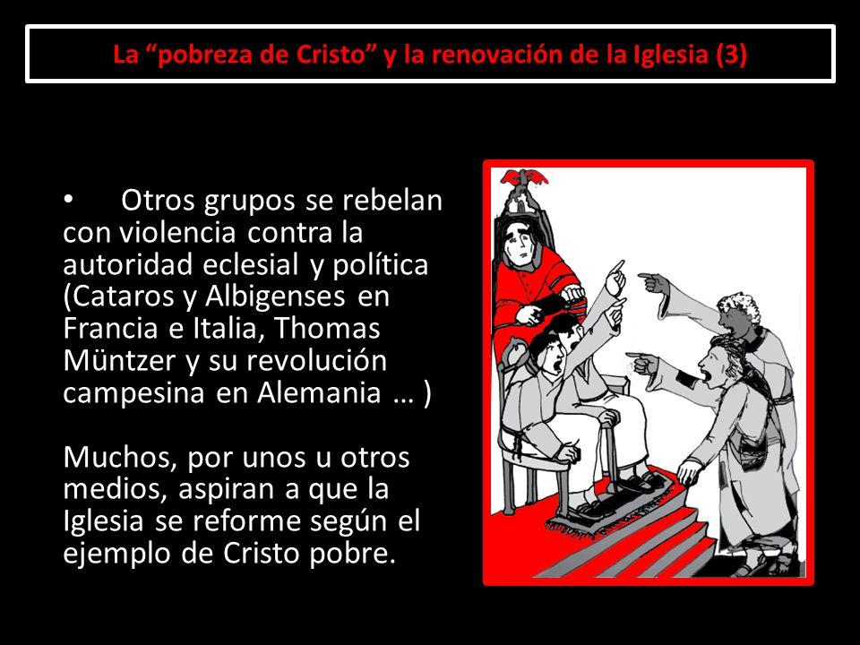 La pobreza de Cristo y la renovación de la Iglesia (3) Otros grupos se rebelan con violencia contra la autoridad eclesial y política (Cataros y Albige