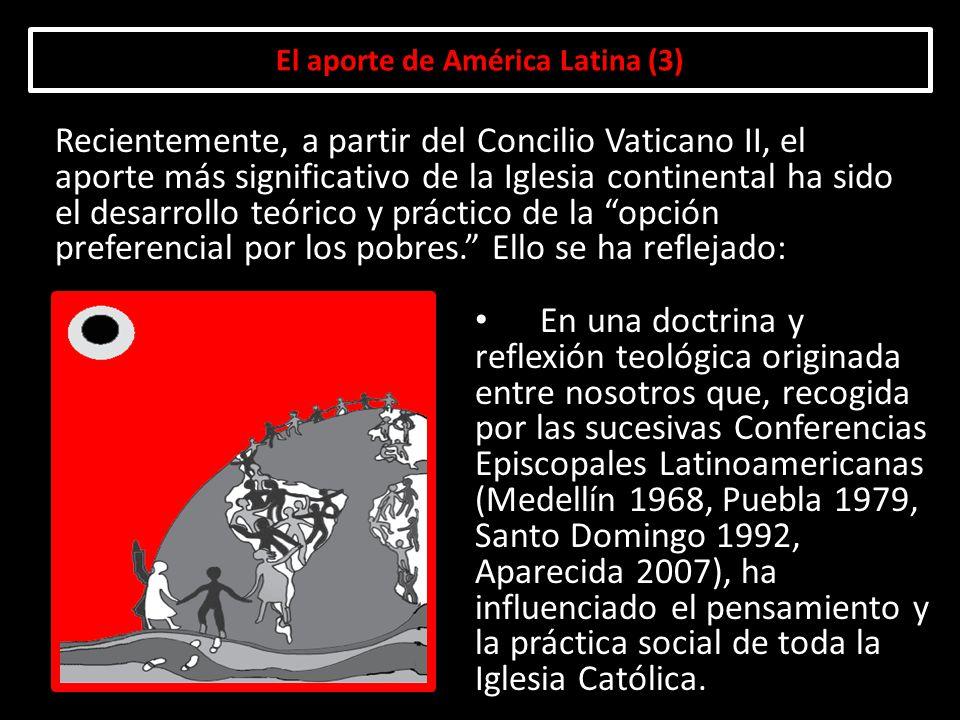 El aporte de América Latina (3) Recientemente, a partir del Concilio Vaticano II, el aporte más significativo de la Iglesia continental ha sido el des