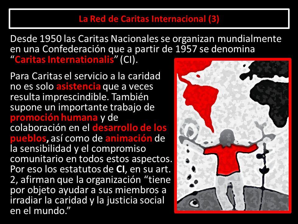 La Red de Caritas Internacional (3) Para Caritas el servicio a la caridad no es solo asistencia que a veces resulta imprescindible. También supone un