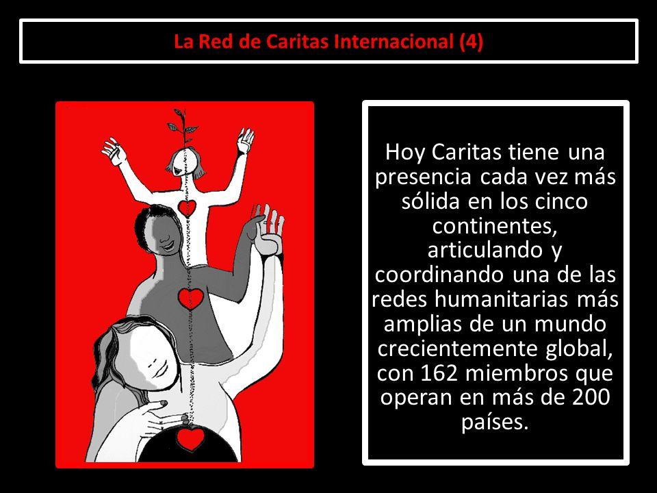 La Red de Caritas Internacional (4) Hoy Caritas tiene una presencia cada vez más sólida en los cinco continentes, articulando y coordinando una de las